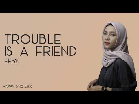 Trouble Is A Freind