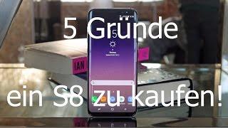 5 Gründe das Samsung Galaxy S8 zu kaufen!