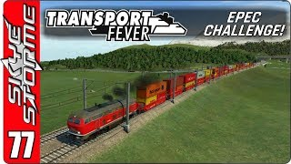►SOUTHSIDE GOODS!◀ Transport Fever EPEC Challenge Ep 77