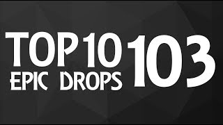 Top 10 Epic Drops #103