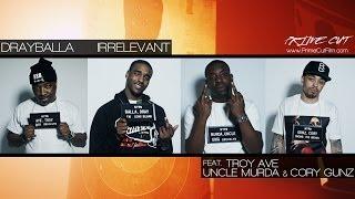 Смотреть клип Dray Ft. Troy Ave, Uncle Murda & Cory Gunz - Irrelevant