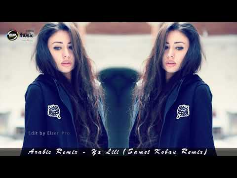 Arabic Remix   Ya Lili Samet Koban Remix ELSEN PRO EDİT 2018 █▬█ █ ▀█▀