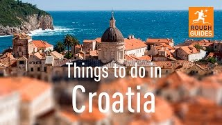 17 things not to miss in Croatia