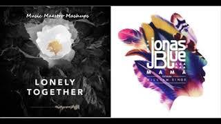 Lonely Together/Mama [Mashup] - Avicii, Jonas Blue & Rita Ora