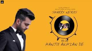 Sharry Nexus - Hanju Akhian de   Ustad Nusrat Fateh Ali Khan Sahib   Full song Cover   2019