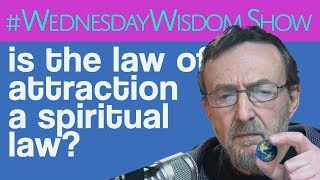 Is The Law Of Attraction A Spiritual Law? | The #WednesdayWisdom Show