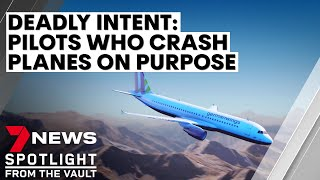 Deadly intent: the pilots who crash their planes on purpose | 7NEWS Spotlight