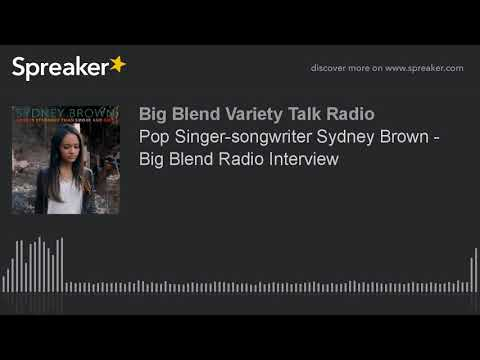 Pop Singer-songwriter Sydney Brown - Big Blend Radio Interview
