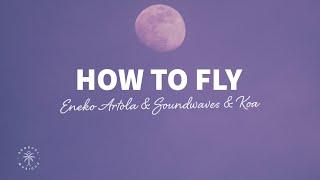 Eneko Artola, Soundwaves & Koa - How To Fly (Lyrics)