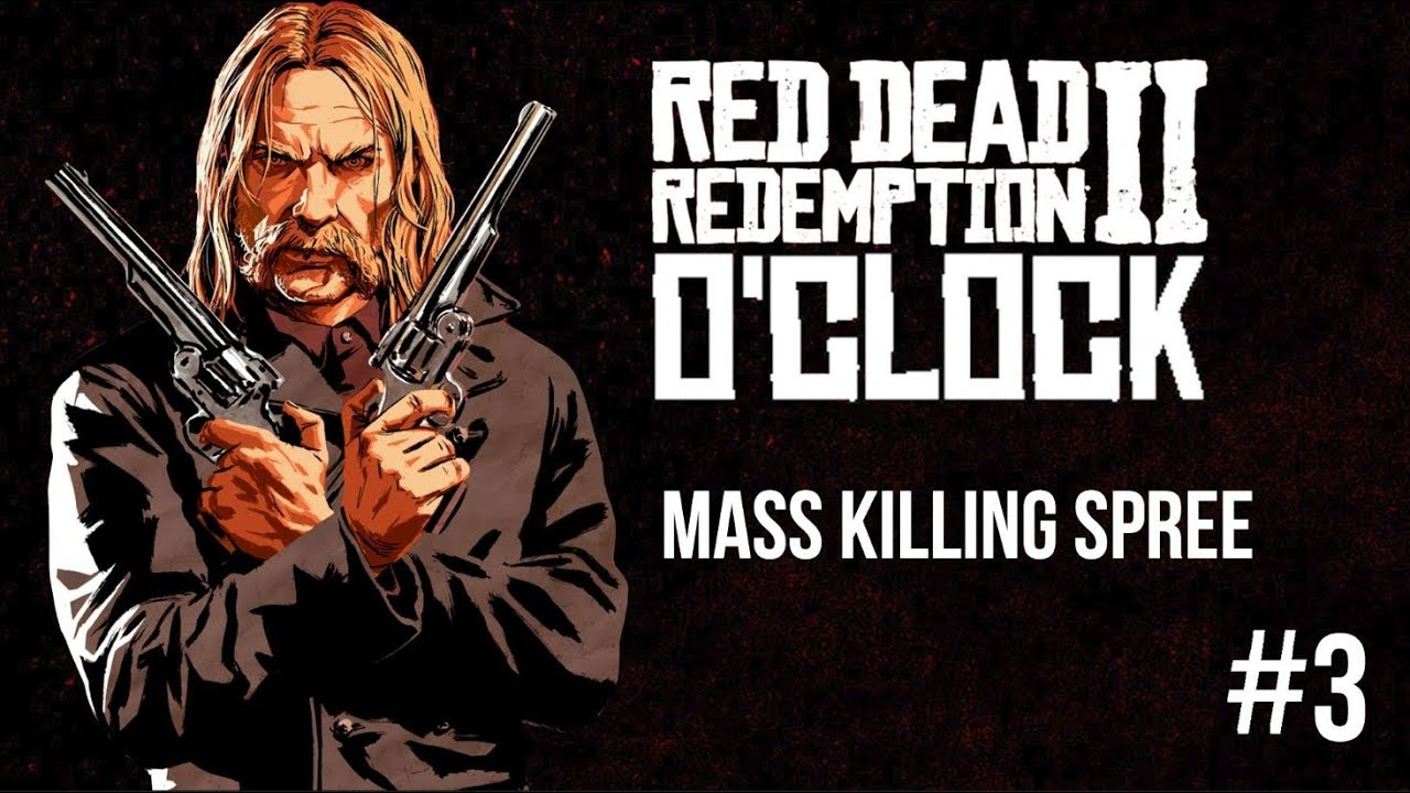 Red Dead Redemption 2 o'clock Episode 3 - Mass Killing Spree