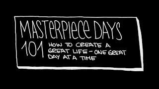 Masterpiece Days 101: How to Create a Great Life One Great Day at a Time (Intro)
