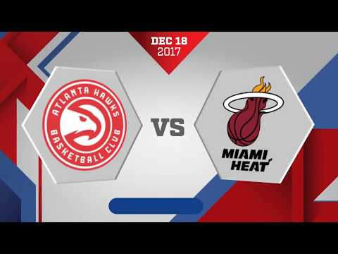Miami Heat vs Atlanta Hawks: December 18, 2017