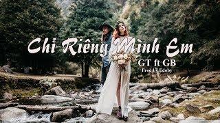 Chỉ Riêng Mình Em - GT ft GB [Official Lyric Video] . Prod by Edoby