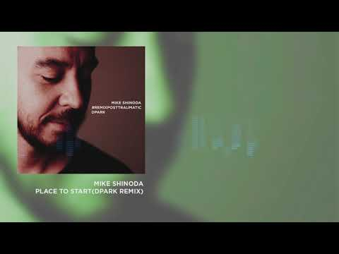 Mike Shinoda  Place To StartDPARK Remix#REMIXPOSTTRAUMATIC