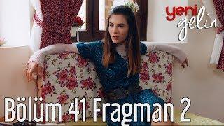Yeni Gelin 41. Bölüm 2. Fragman