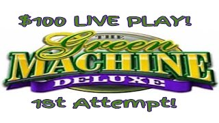 **THE GREEN MACHINE DELUXE** $100 LIVE PLAY | $5 MAX BET | 1st ATTEMPT