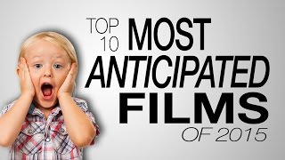 Top 10 Most Anticipated Films of 2015