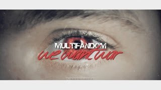 multifandom • we want war