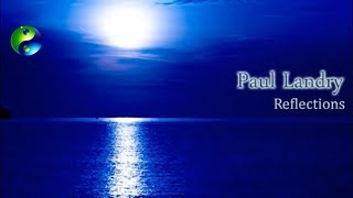 Ambient Music; New Age Music; Relaxing Music; Reflective Music; Relaxation Music; Paul Landry