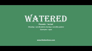watered: Pronounce watered with Phonetic, Synonyms and Examples