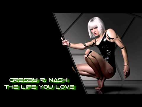 Gresby R. Nash - The Life You Love [HQ]