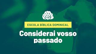 IPB Joinville - EBD - 27/12/2020 - Considerai vosso passado