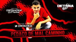 MC Bo - Pedaço De Mal Caminho ♪ (DJ Romario) Lançamento - 2013