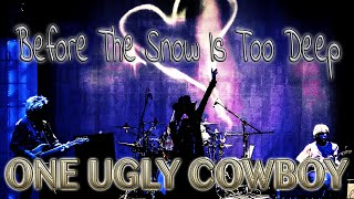ONE UGLY COWBOY - Before The Snow Is Too Deep (NEW)