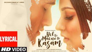 Dil Ko Maine Di Kasam Lyrical | Amaal M Ft.Arijit S,Kumaar | Asim R,Himanshi K| Bhushan K |Arvindr K