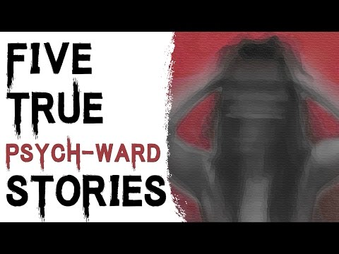 SCARY STORIES THAT ARE TRUE: 5 TRUE DISTURBING PSYCHIATRIC HOSPITAL STORIES
