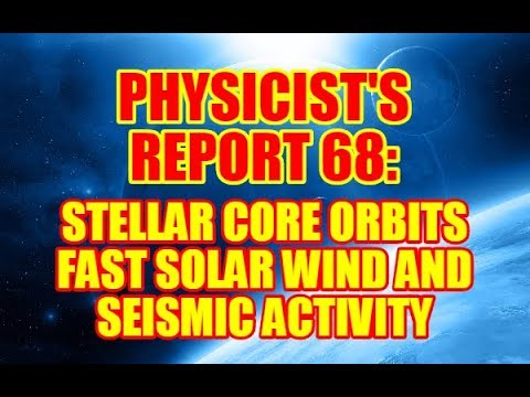 PHYSICIST'S REPORT 68: STELLAR CORE ORBITS FAST SOLAR WIND AND SEISMIC ACTIVITY