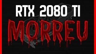 RTX 2080TI MORREU!? E AGORA?