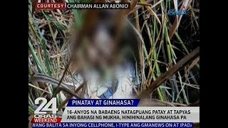 24 Oras: 16-yr-old girl killed, possibly raped in Antipolo