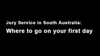 CAA Juror Video 5: Where do I go for jury service in Adelaide?