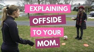 Explaining Offside To Your Mom