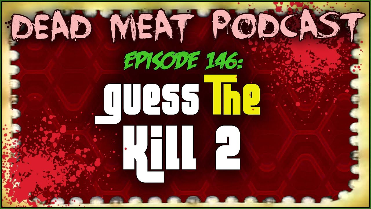 Guess The Kill 2 (Dead Meat Podcast Ep. 146)