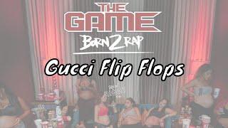 The Game - Gucci Flip Flops [Born 2 Rap]