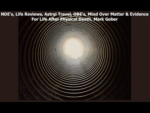 NDE's, Life Reviews, Astral Travel, OBE's, Mind Over Matter & Evidence For Life After Physical Death