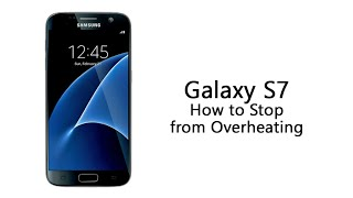 How to Stop Your Galaxy S7 from Overheating