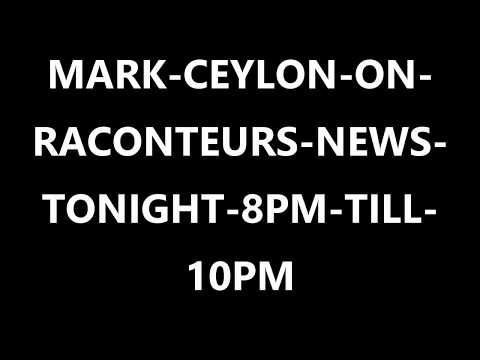 MARK-CEYLON-ON-RACONTEURS-NEWS-TONIGHT-8PM-TILL-10PM