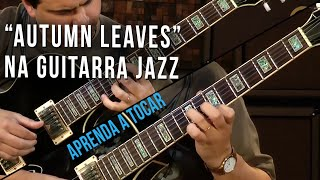 Autumn Leaves - Joseph Kosma (como tocar - aula de guitarra jazz)