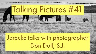 Talking Pictures #41 - Jarecke talks with photographer Don Doll, S.J.