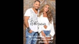 Dj Elı vs.Ramy Ayach Ft.Maya Diab-Sawa(Remix 2012)