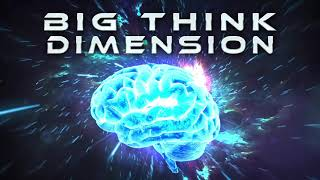Big Think Dimension #102: ccomign This Sprign