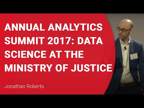 Annual Analytics Summit 2017: Data Science at the Ministry of Justice