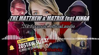 "THE #MATTHEW & #MATRIX feat #KINGA  ""Na Szczycie""( official audio)"