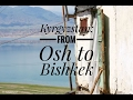 Kyrgyzstan - From Osh to Bishkek