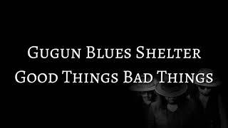 Gugun Blues Shelter - Good Things Bad Things (LYRICS)