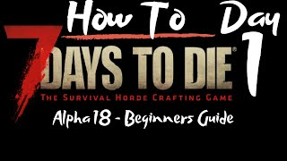 7 Days to Die - Beginners Guide - Day 1 - How To - Surviving the first 7 Days/Nights