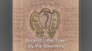 Wicked Little Town by the Breeders